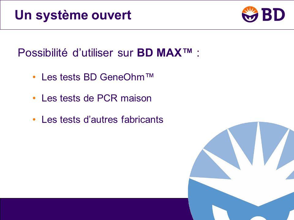 Possibilité d'utiliser sur BD MAX™ : •Les tests BD GeneOhm™ •Les tests de PCR maison •Les tests d'autres fabricants Un système ouvert