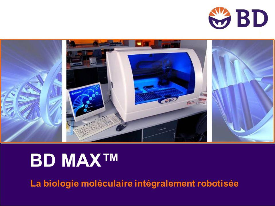 Résultats orientés patients Standardisation Automatisation Maîtrise des coûts Accréditation Qualité BD MAX™