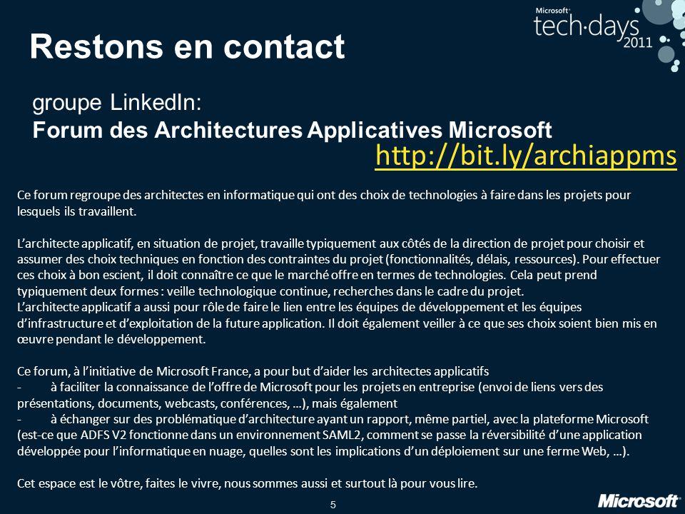 5 Restons en contact groupe LinkedIn: Forum des Architectures Applicatives Microsoft Ce forum regroupe des architectes en informatique qui ont des cho