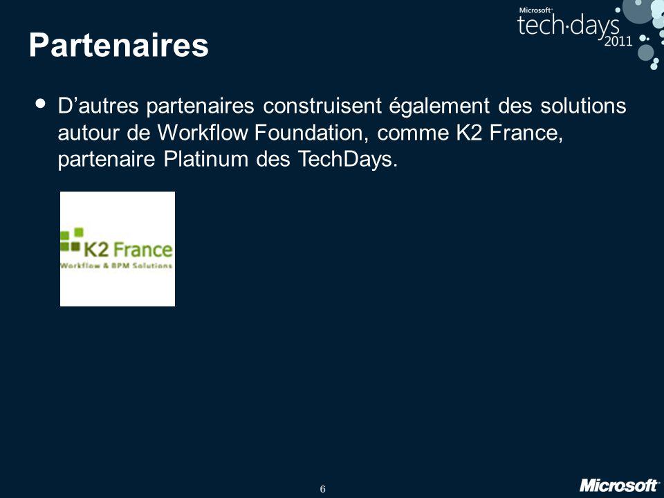 6 Partenaires • D'autres partenaires construisent également des solutions autour de Workflow Foundation, comme K2 France, partenaire Platinum des Tech