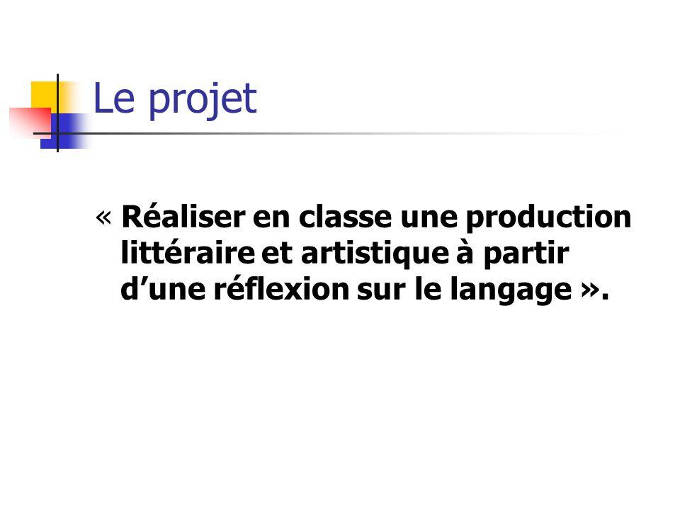 Le projet « Réaliser en classe une production littéraire et artistique à partir d'une réflexion sur le langage ».