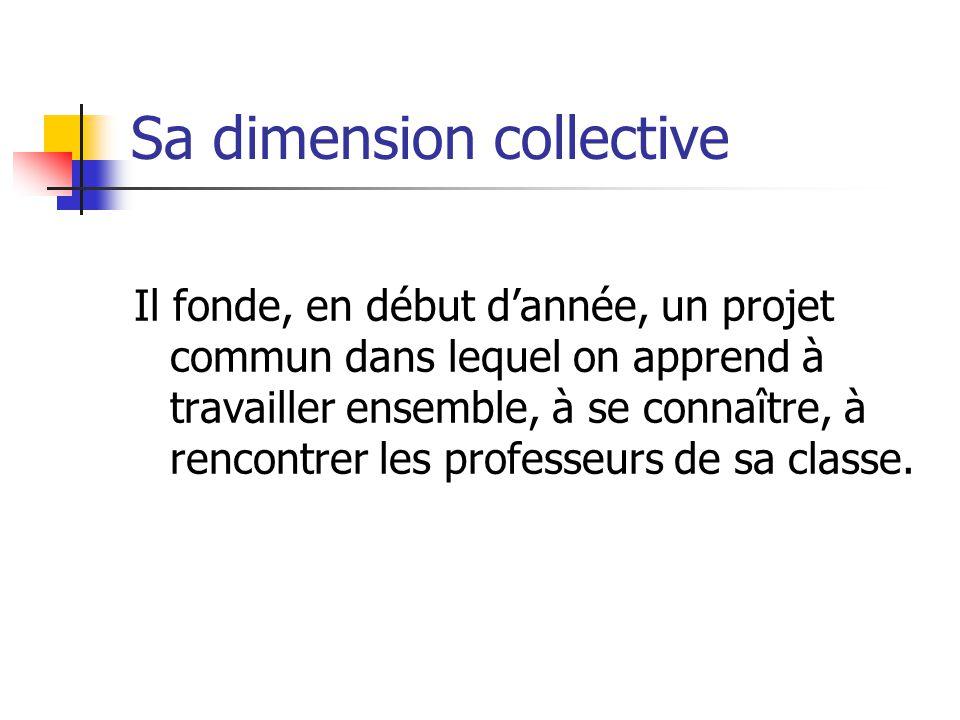 Sa dimension collective Il fonde, en début d'année, un projet commun dans lequel on apprend à travailler ensemble, à se connaître, à rencontrer les professeurs de sa classe.
