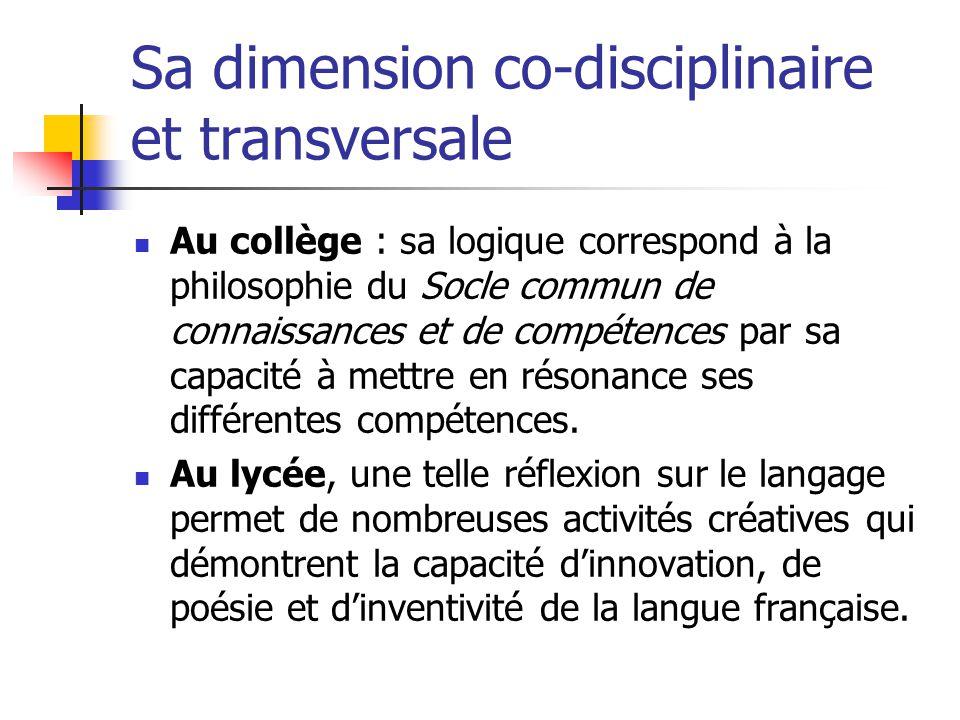 Sa dimension co-disciplinaire et transversale  Au collège : sa logique correspond à la philosophie du Socle commun de connaissances et de compétences par sa capacité à mettre en résonance ses différentes compétences.