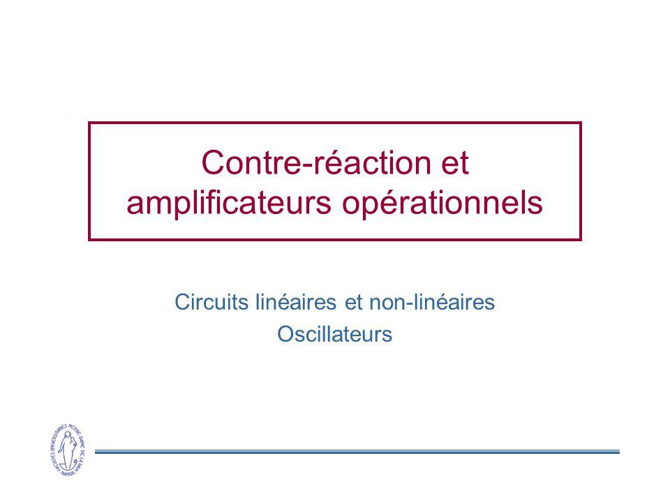 2 Contre-réaction  Définition •Comparer la sortie d'un système avec l'entrée appliquer une correction •Anglais: feedback •Positive ou négative  Amplificateur •Soustraire du signal d'entrée une partie du signal de sortie •S'affranchir des caractéristiques propres de l'amplificateur