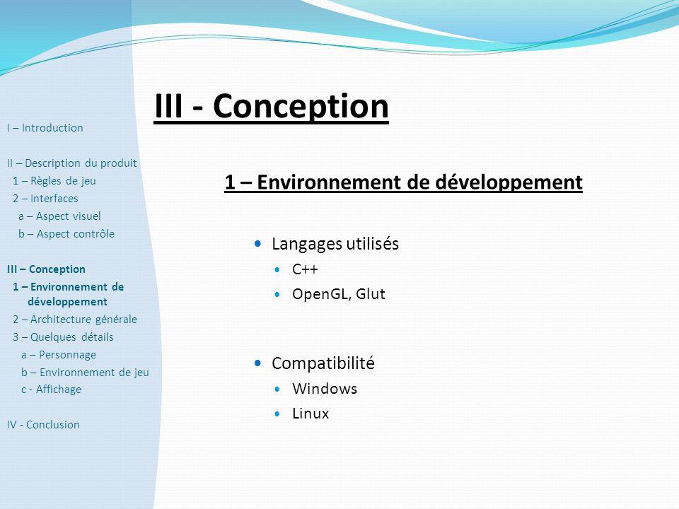 1 – Environnement de développement  Langages utilisés  C++  OpenGL, Glut  Compatibilité  Windows  Linux III - Conception I – Introduction II – D