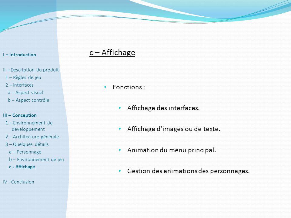 c – Affichage • Fonctions : • Affichage des interfaces. • Affichage d'images ou de texte. • Animation du menu principal. • Gestion des animations des