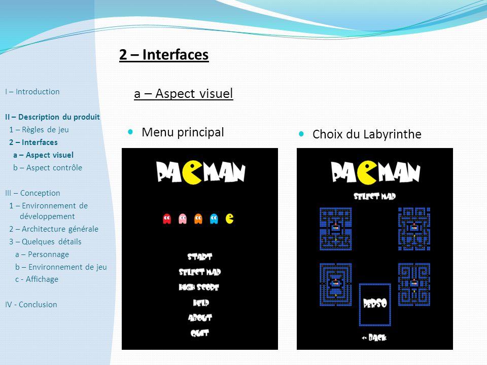 2 – Interfaces a – Aspect visuel  Choix du Labyrinthe  Menu principal I – Introduction II – Description du produit 1 – Règles de jeu 2 – Interfaces