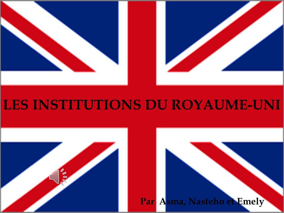 LES INSTITUTIONS DU ROYAUME-UNI Par Asma, Nasteho et Emely