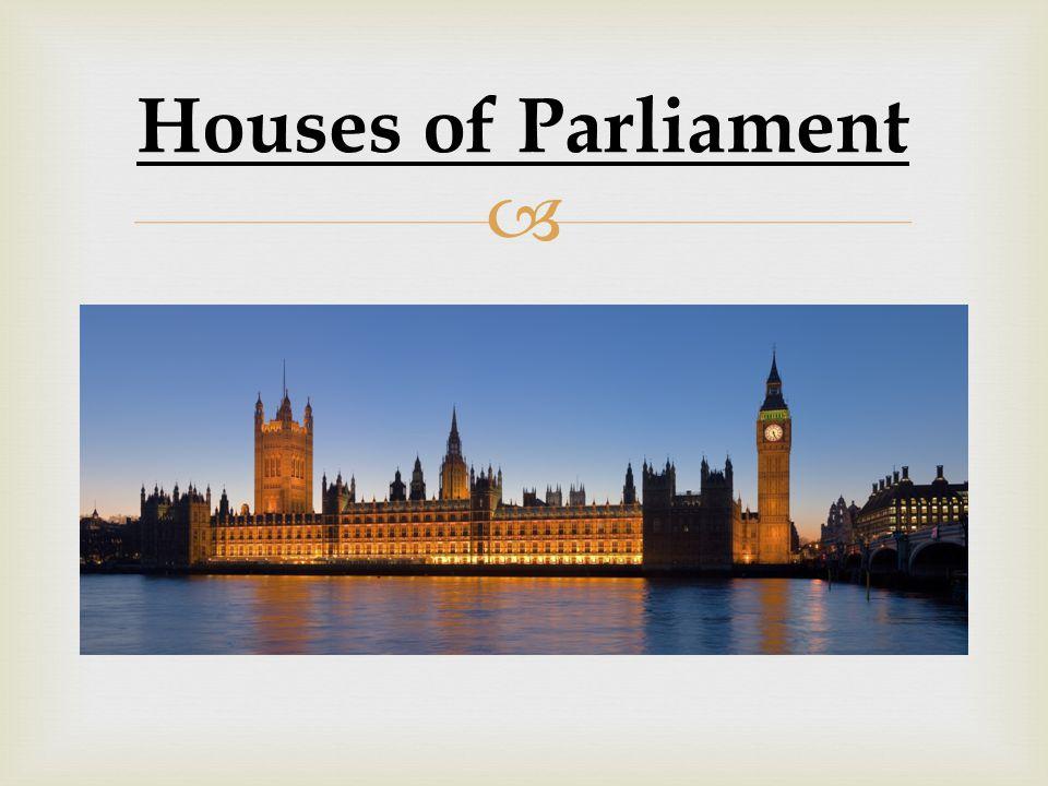  •Les sièges de ces deux chambres se trouvent au Palais de Westminster, situé sur les bords de la Tamise à Londres appelé aussi « The Houses of Parli