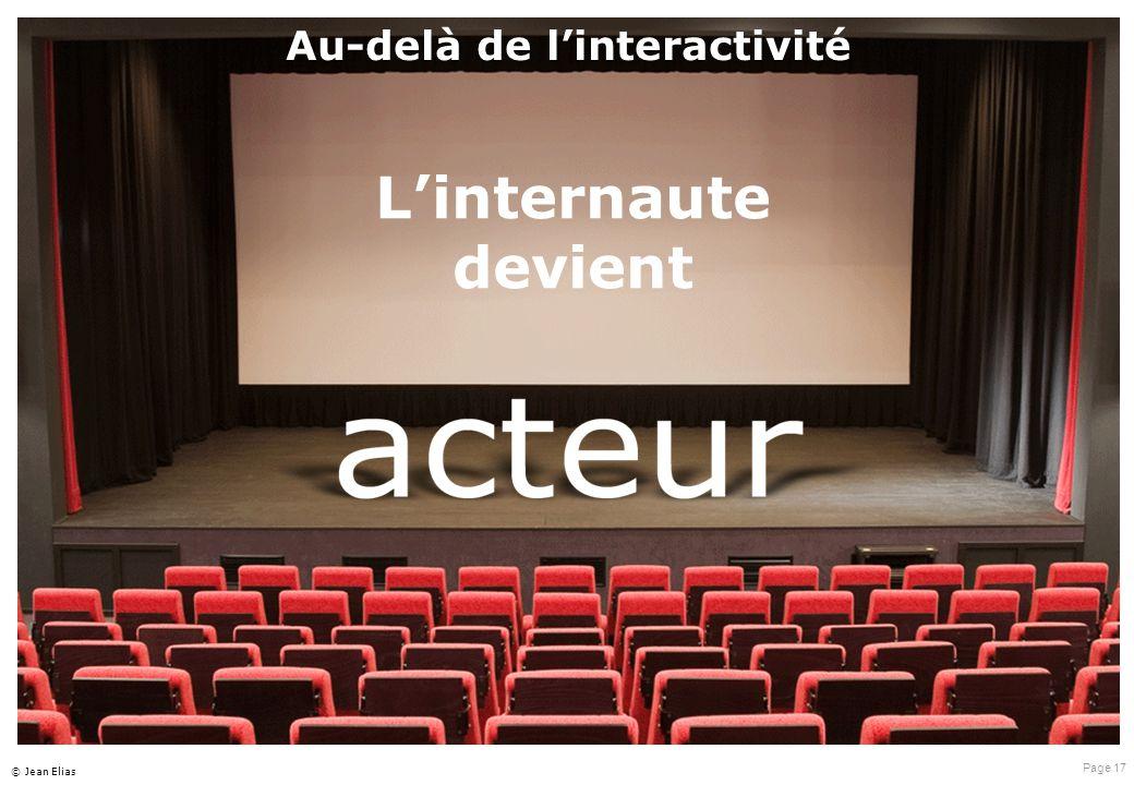 Page 17 © Jean Elias L'internaute devient Au-delà de l'interactivité