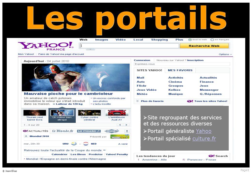 Page 8 © Jean Elias Les portails  Site regroupant des services et des ressources diverses  Portail généraliste YahooYahoo  Portail spécialisé culture.frculture.fr