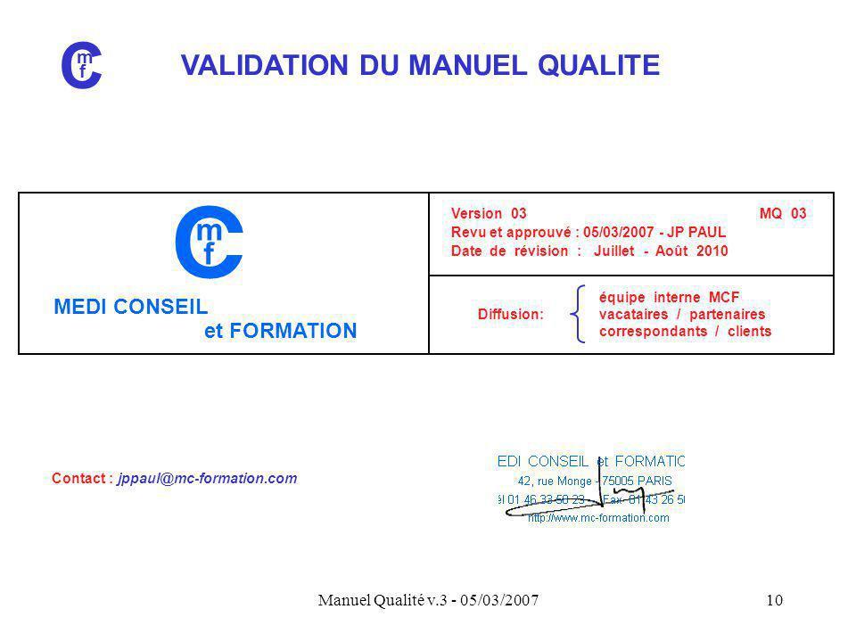 Manuel Qualité v.3 - 05/03/200710 VALIDATION DU MANUEL QUALITE C m f équipe interne MCF Diffusion: vacataires / partenaires correspondants / clients V