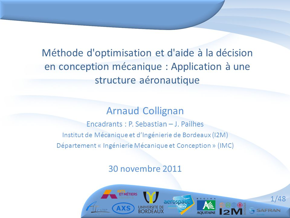 1/48 Méthode d optimisation et d aide à la décision en conception mécanique : Application à une structure aéronautique Arnaud Collignan Encadrants : P.