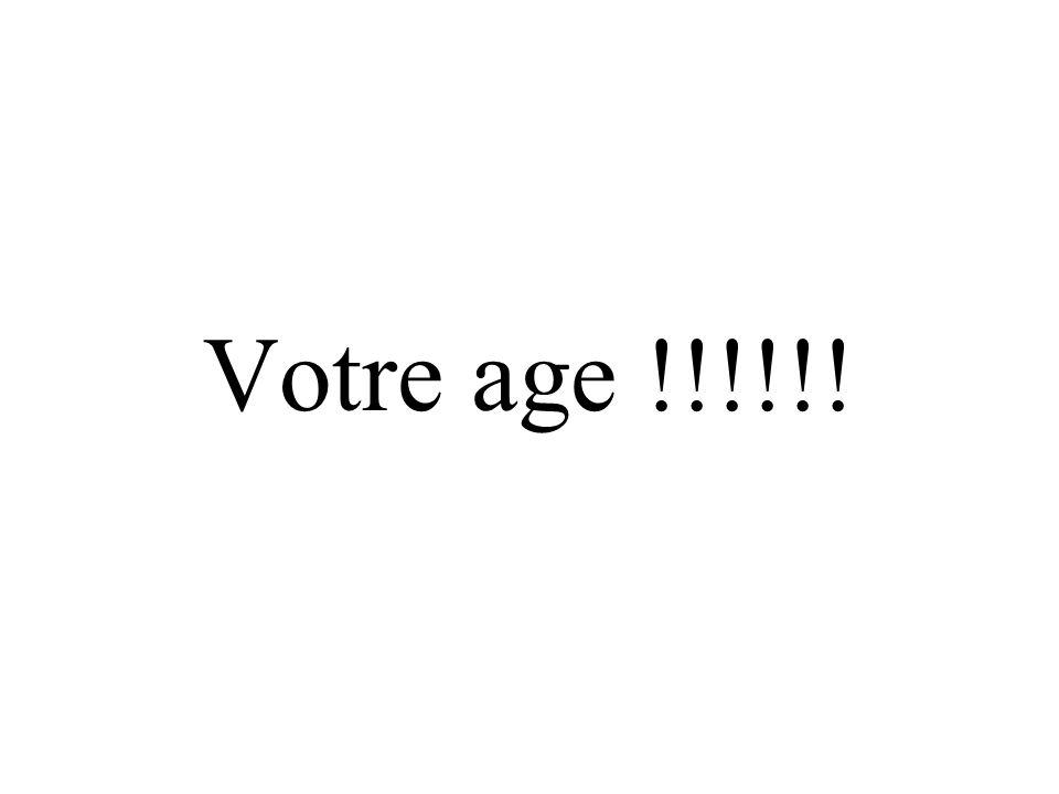 Votre age !!!!!!
