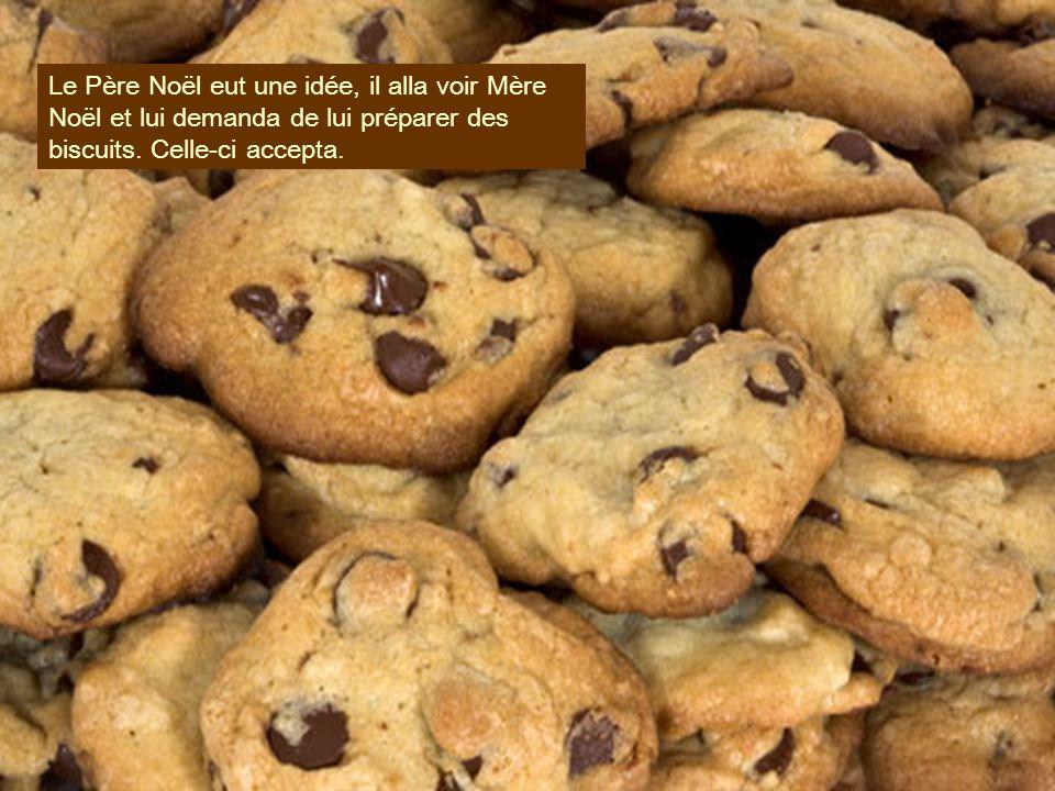Le Père Noël eut une idée, il alla voir Mère Noël et lui demanda de lui préparer des biscuits. Celle-ci accepta.