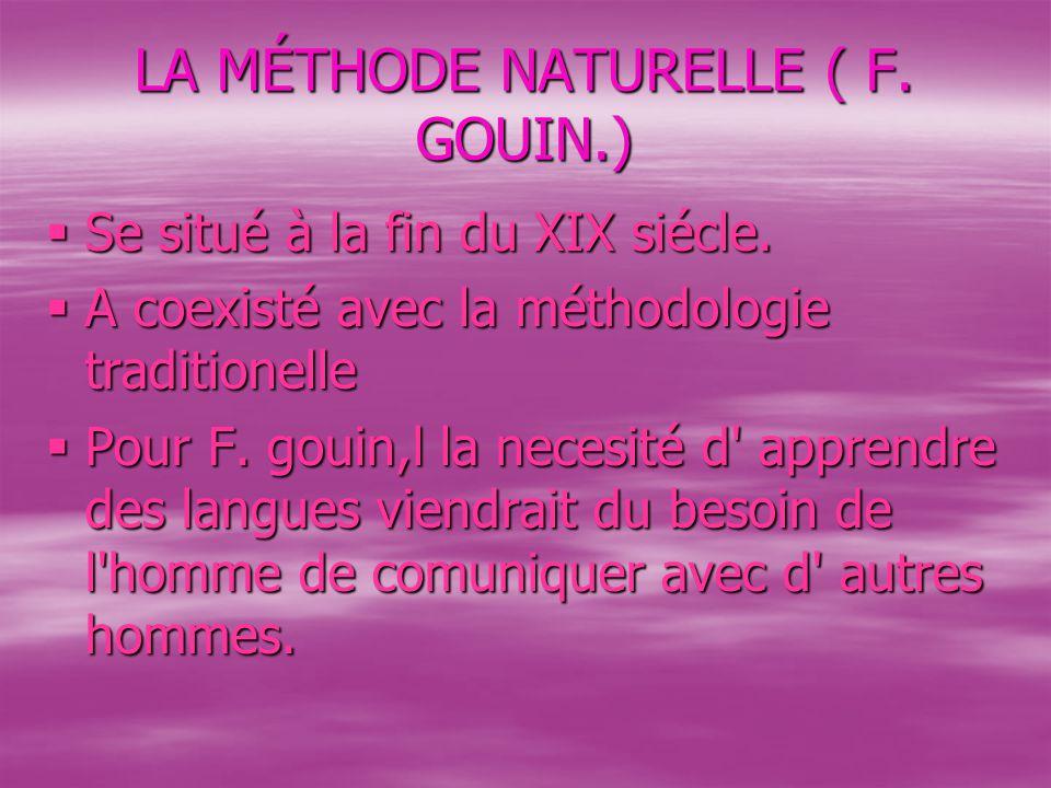 LA MÉTHODE NATURELLE ( F.GOUIN.)  Se situé à la fin du XIX siécle.