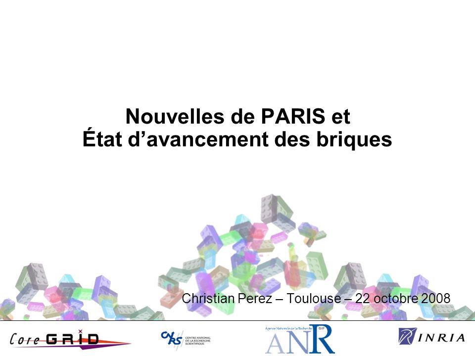 Nouvelles de PARIS et État d'avancement des briques Christian Perez – Toulouse – 22 octobre 2008