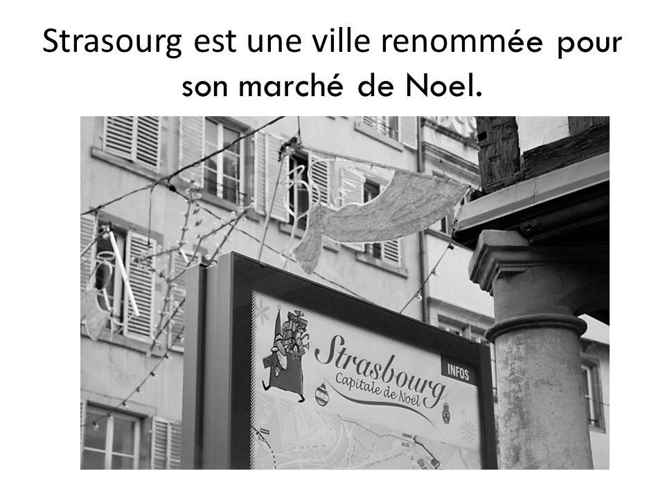 Strasourg est une ville renomm ée pour son marché de Noel.