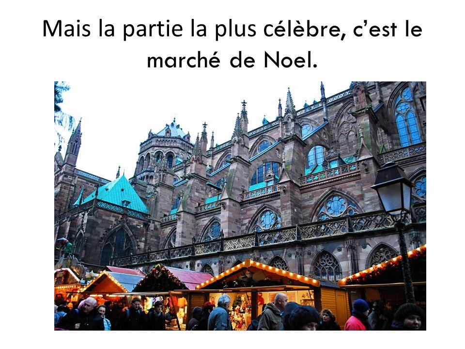 Mais la partie la plus c élèbre, c'est le marché de Noel.