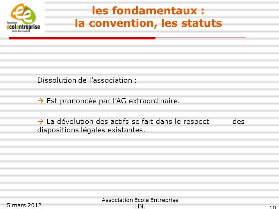 les fondamentaux : la convention, les statuts Dissolution de l'association :  Est prononcée par l'AG extraordinaire.