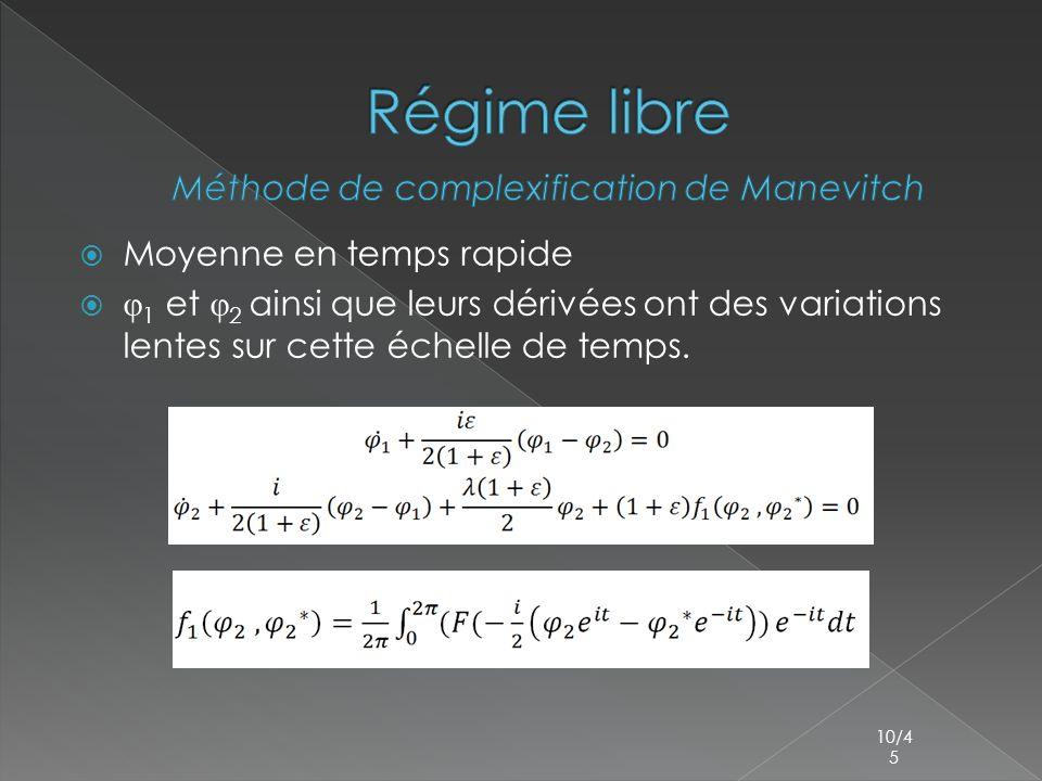  Moyenne en temps rapide  φ 1 et φ 2 ainsi que leurs dérivées ont des variations lentes sur cette échelle de temps. 10/4 5