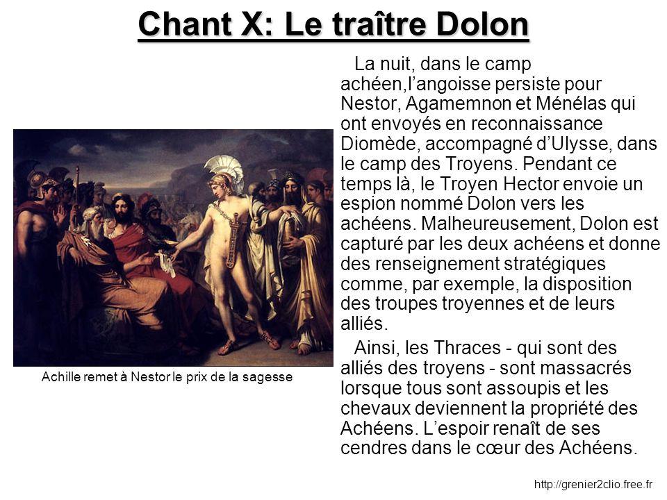 Chant X: Le traître Dolon La nuit, dans le camp achéen,l'angoisse persiste pour Nestor, Agamemnon et Ménélas qui ont envoyés en reconnaissance Diomède