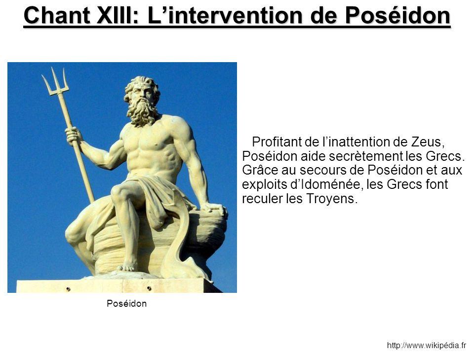Chant XIII: L'intervention de Poséidon Profitant de l'inattention de Zeus, Poséidon aide secrètement les Grecs. Grâce au secours de Poséidon et aux ex