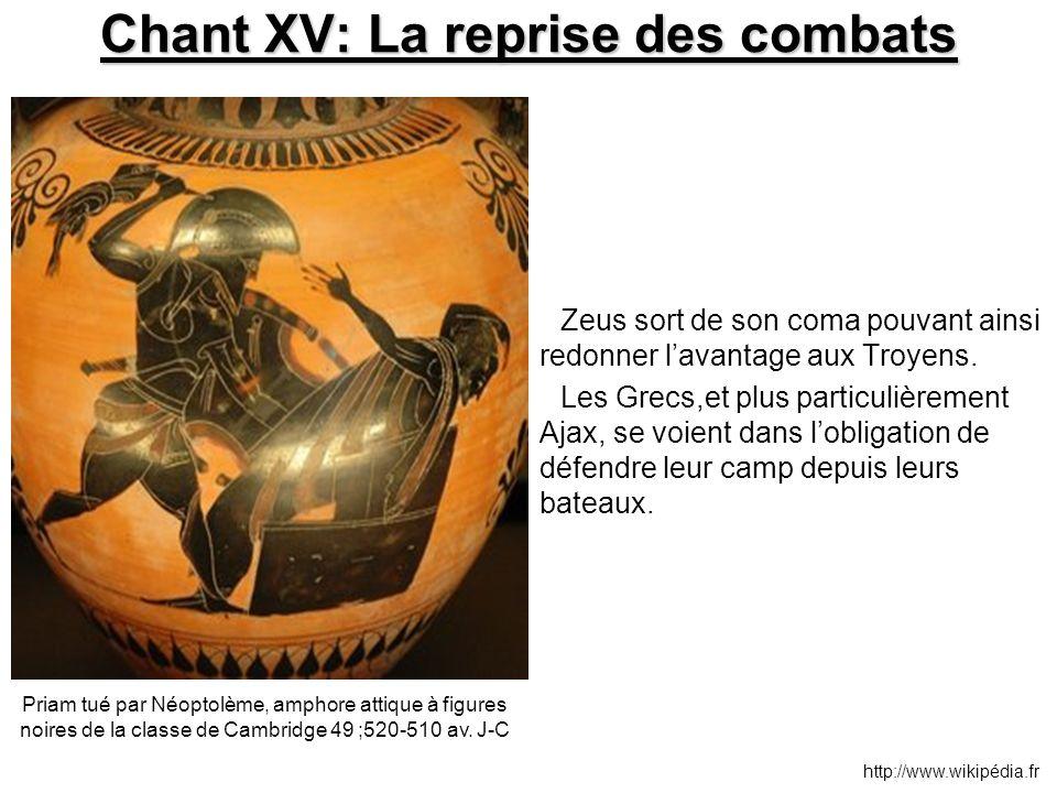 Chant XV: La reprise des combats Zeus sort de son coma pouvant ainsi redonner l'avantage aux Troyens. Les Grecs,et plus particulièrement Ajax, se voie