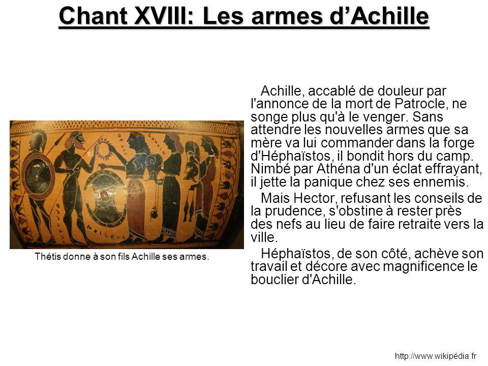 Chant XVIII: Les armes d'Achille Achille, accablé de douleur par l'annonce de la mort de Patrocle, ne songe plus qu'à le venger. Sans attendre les nou