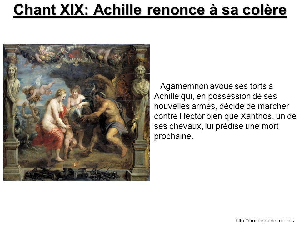 Chant XIX: Achille renonce à sa colère Agamemnon avoue ses torts à Achille qui, en possession de ses nouvelles armes, décide de marcher contre Hector