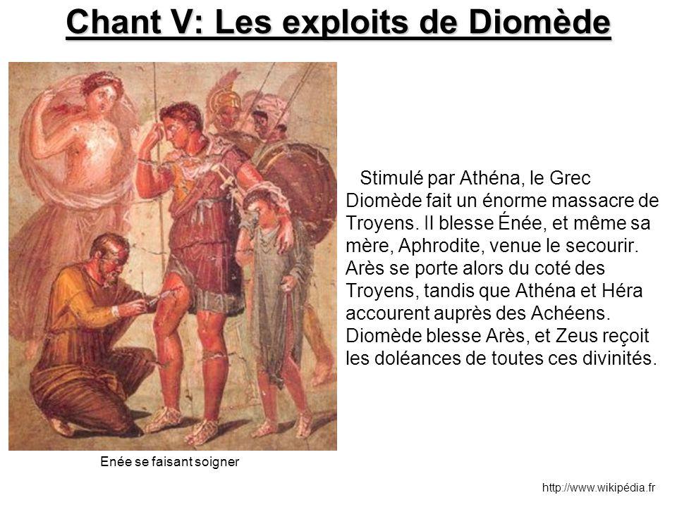 Chant V: Les exploits de Diomède Stimulé par Athéna, le Grec Diomède fait un énorme massacre de Troyens. Il blesse Énée, et même sa mère, Aphrodite, v