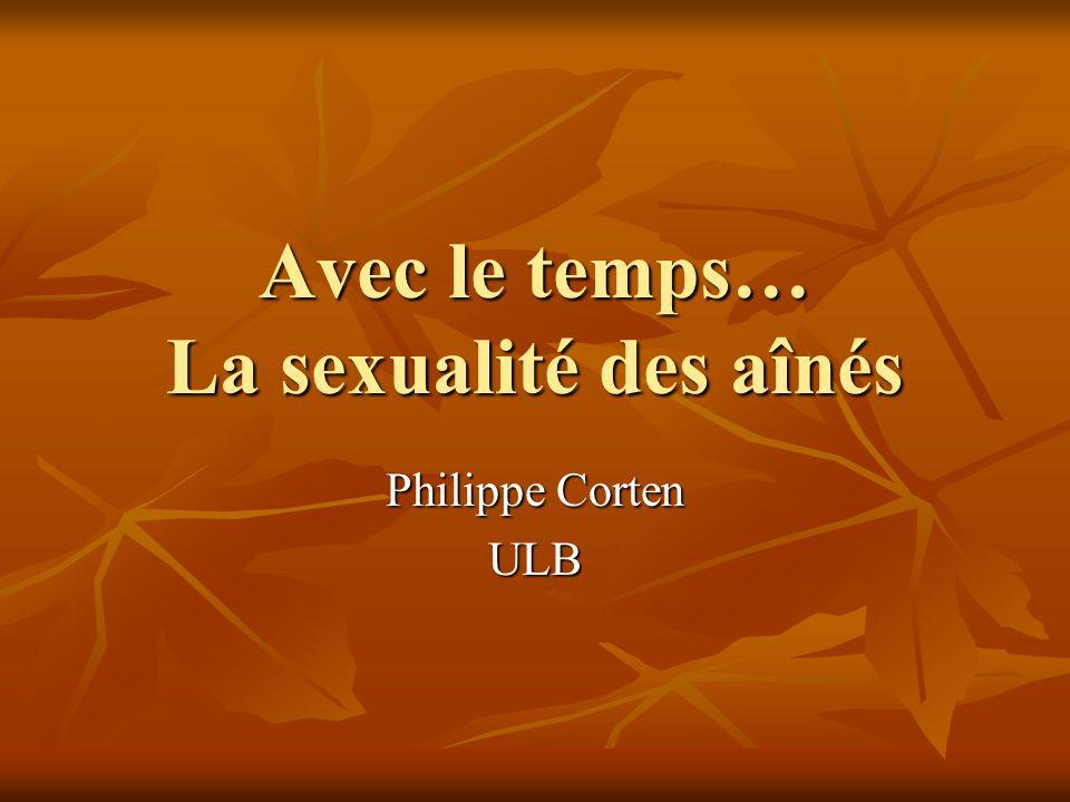 Avec le temps… La sexualité des aînés Philippe Corten ULB