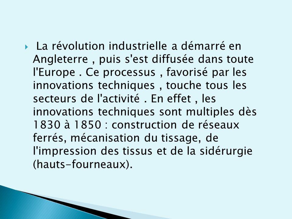  La révolution industrielle a démarré en Angleterre, puis s est diffusée dans toute l Europe.