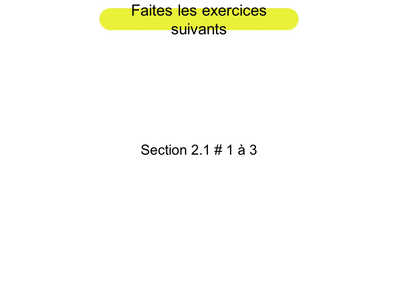 Faites les exercices suivants Section 2.1 # 1 à 3