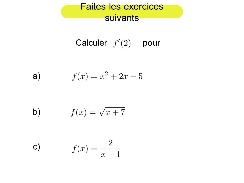 Faites les exercices suivants Calculer pour a) b) c)