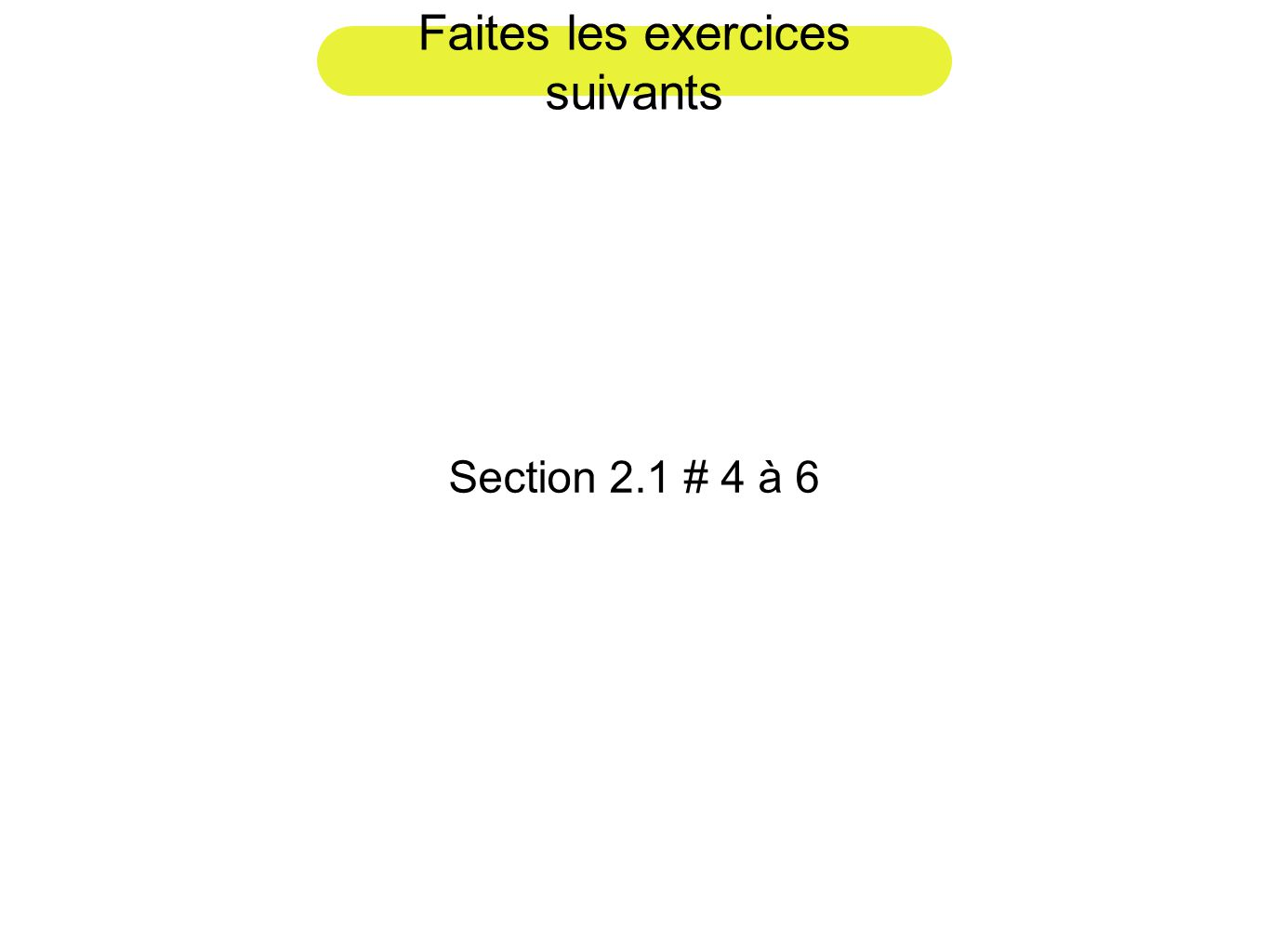 Faites les exercices suivants Section 2.1 # 4 à 6