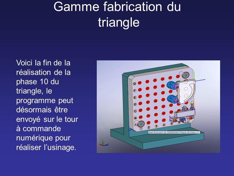 Gamme fabrication du triangle Voici la fin de la réalisation de la phase 10 du triangle, le programme peut désormais être envoyé sur le tour à command