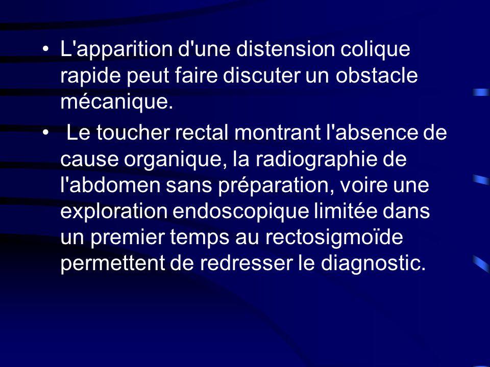 •L apparition d une distension colique rapide peut faire discuter un obstacle mécanique.
