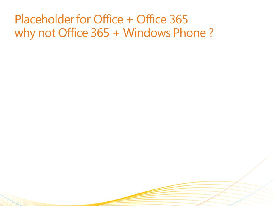 Placeholder for Office + Office 365 why not Office 365 + Windows Phone ?