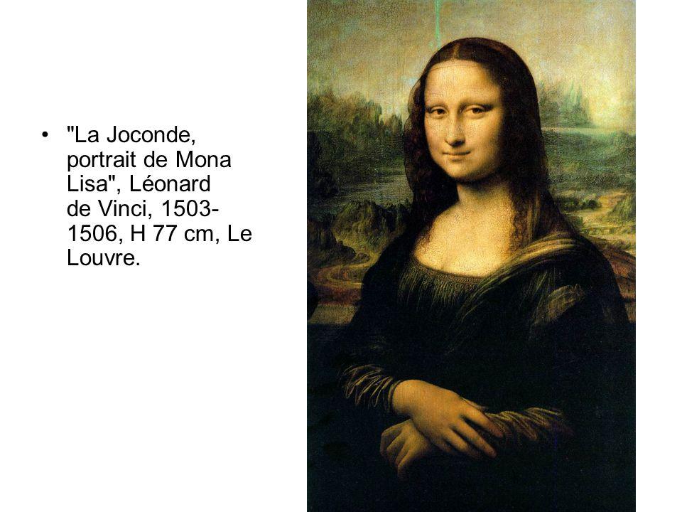• La Joconde, portrait de Mona Lisa , Léonard de Vinci, 1503- 1506, H 77 cm, Le Louvre.