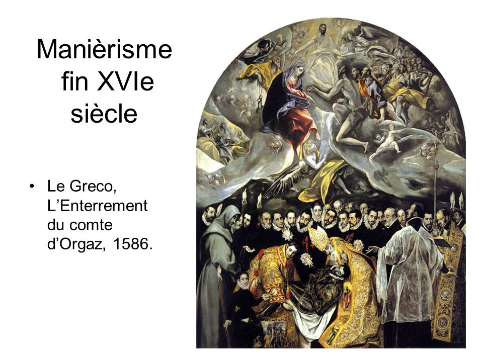 Manièrisme fin XVIe siècle •Le Greco, L'Enterrement du comte d'Orgaz, 1586.