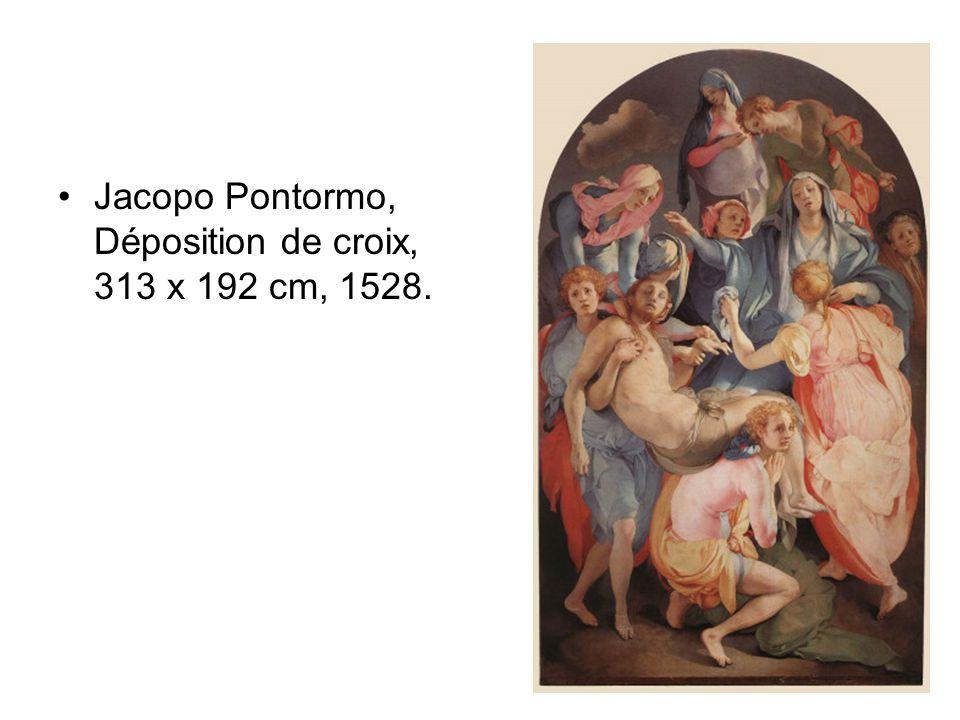 •Jacopo Pontormo, Déposition de croix, 313 x 192 cm, 1528.