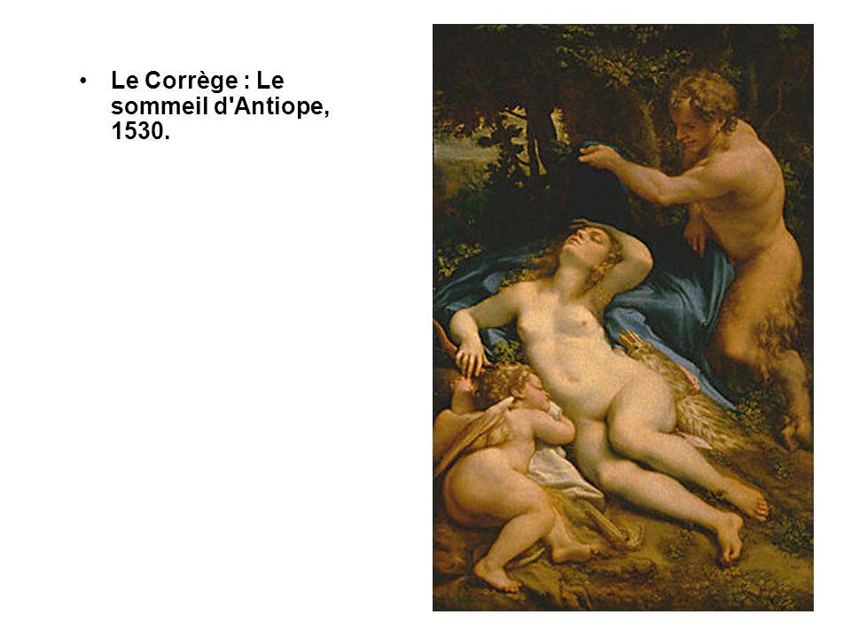 •Le Corrège : Le sommeil d Antiope, 1530.