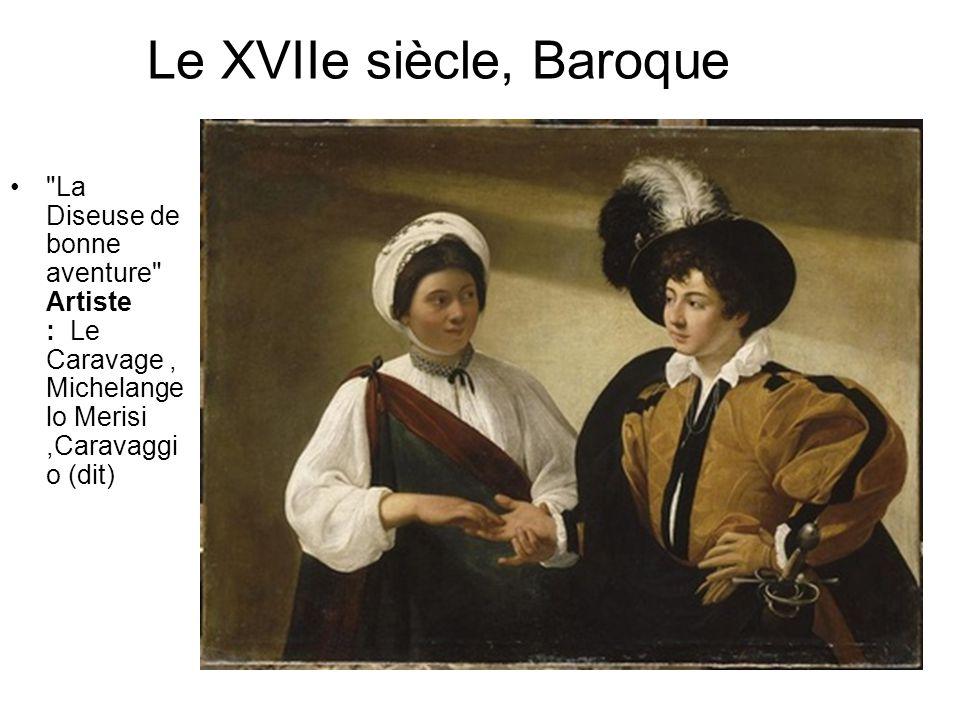 Le XVIIe siècle, Baroque • La Diseuse de bonne aventure Artiste : Le Caravage, Michelange lo Merisi,Caravaggi o (dit)