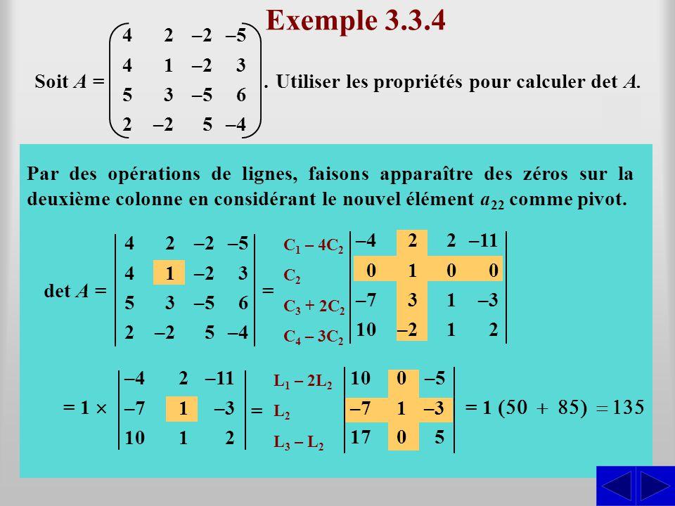 Exemple 3.3.4 Soit A = Par des opérations de colonnes, faisons apparaître des zéros sur la deuxième ligne en considérant l'élément a 22 comme pivot. d