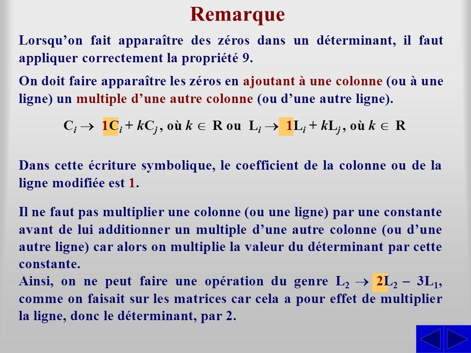 Remarque Lorsqu'on fait apparaître des zéros dans un déterminant, il faut appliquer correctement la propriété 9. C i  1C i + kC j, où k  R ou L i 