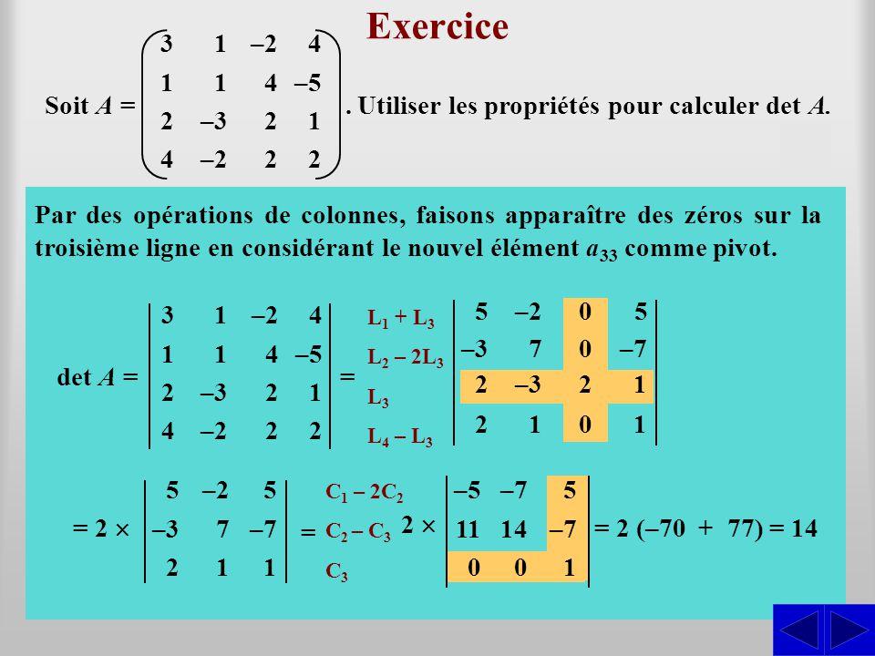 Exercice Soit A = Par des opérations de lignes, faisons apparaître des zéros sur la troisième colonne en considérant l'élément a 33 comme pivot. det A