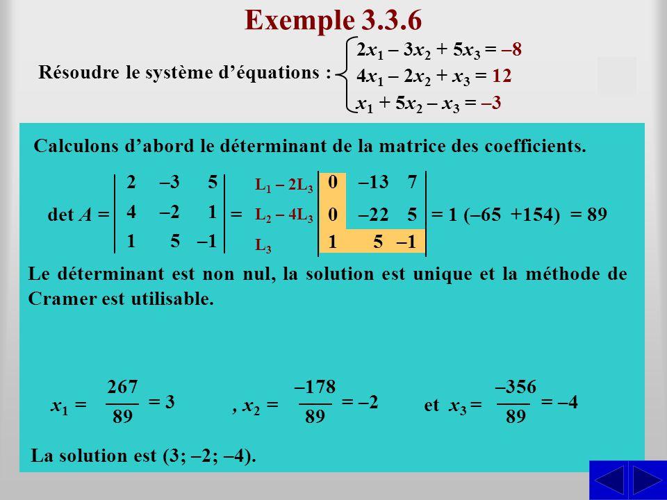 Exemple 3.3.6 det A = Résoudre le système d'équations : 2 4 1 –3 –2 5 5 1 –1 = L1 L1 – 2L 3 L2 L2 – 4L 3 L3L3 0–137 S S S Calculons d'abord le détermi