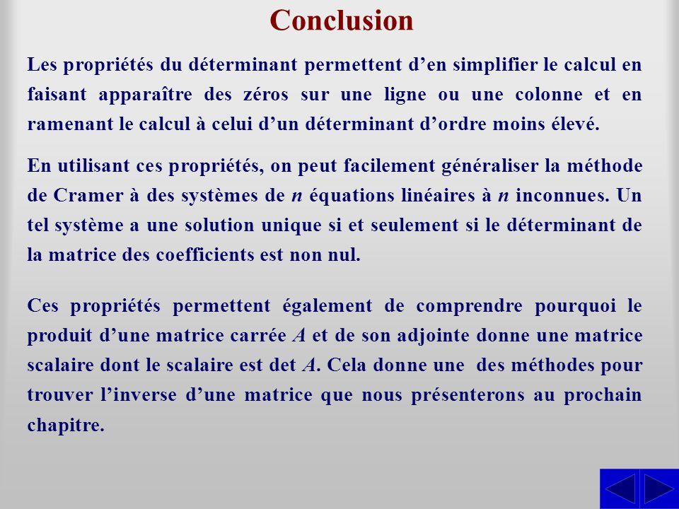Conclusion Les propriétés du déterminant permettent d'en simplifier le calcul en faisant apparaître des zéros sur une ligne ou une colonne et en ramen