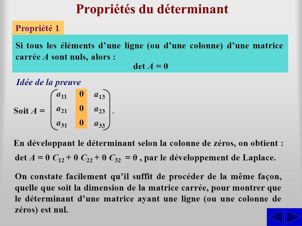 Propriétés du déterminant Propriété 1 a 11 a 21 a 31 000000 Si tous les éléments d'une ligne (ou d'une colonne) d'une matrice carrée A sont nuls, alor